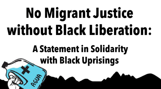 No Migrant Justice without Black Liberation: A Statement in Solidarity  with Black Uprisings